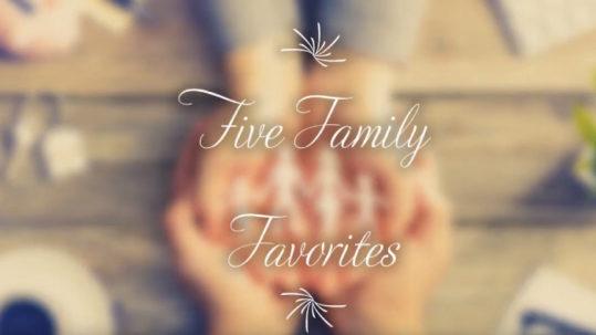 Five Family Favorites